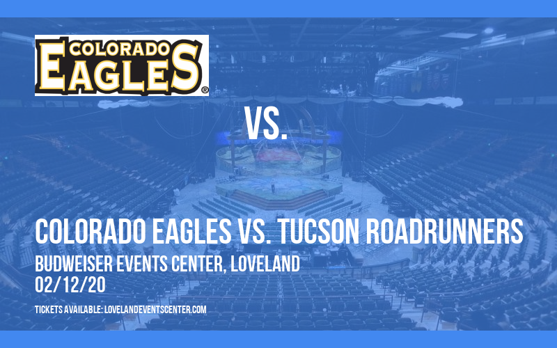 Colorado Eagles vs. Tucson Roadrunners at Budweiser Events Center