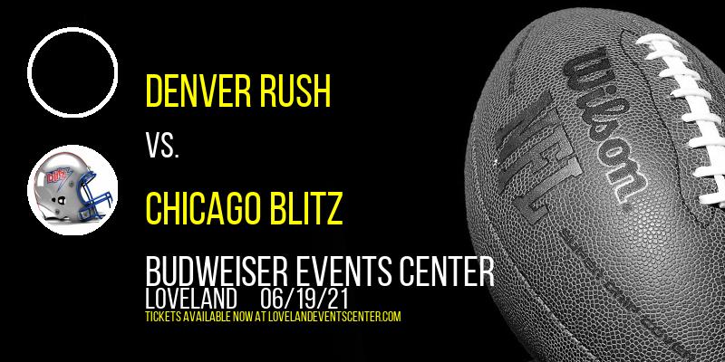 Denver Rush vs. Chicago Blitz at Budweiser Events Center